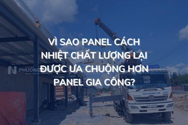Vì sao panel cách nhiệt chất lượng được ưa chuộng hơn panel gia công?
